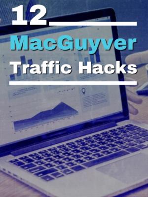 Cover - 12 MacGuyver Traffic Hacks